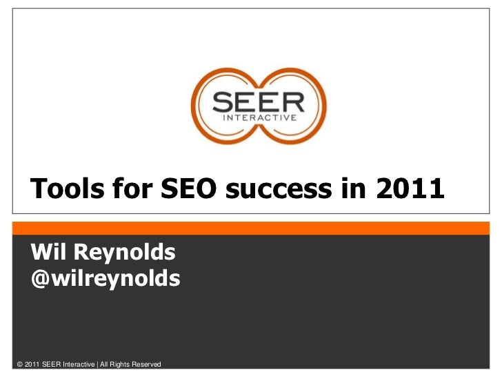 Tools for SEO success in 2011   Wil Reynolds   @wilreynolds© 2011 SEER Interactive | All Rights Reserved