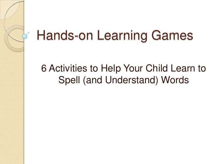 Hands-on Learning Games <br />6 Activities to Help Your Child Learn to Spell (and Understand) Words<br />
