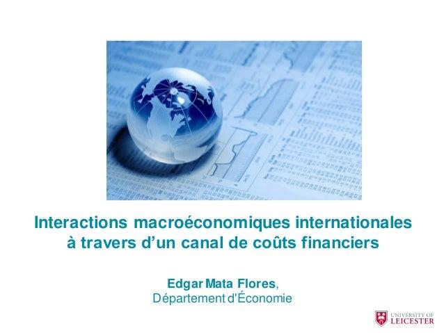Interactions macroéconomiques internationales à travers d'un canal de coûts financiers Edgar Mata Flores, Département d'Éc...