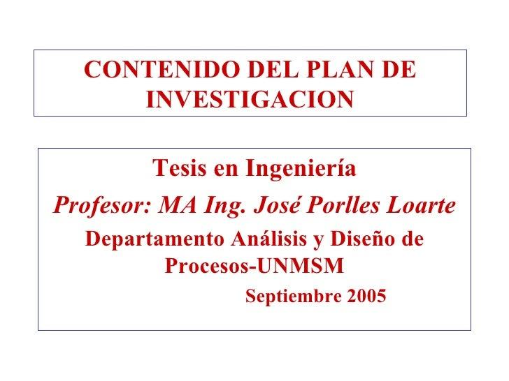 CONTENIDO DEL PLAN DE     INVESTIGACION         Tesis en IngenieríaProfesor: MA Ing. José Porlles Loarte  Departamento Aná...