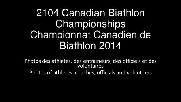 2104 Canadian Biathlon Championships Championnat Canadien de Biathlon 2014 Photos des athlètes, des entraineurs, des offic...