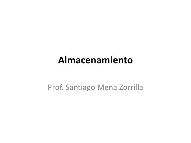 Almacenamiento Prof. Santiago Mena Zorrilla
