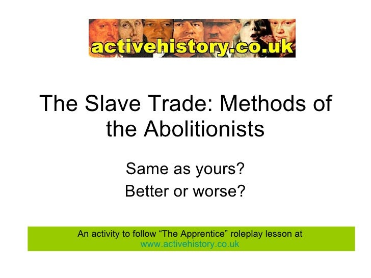 "The Slave Trade: Methods of the Abolitionists Same as yours? Better or worse? An activity to follow ""The Apprentice"" rolep..."