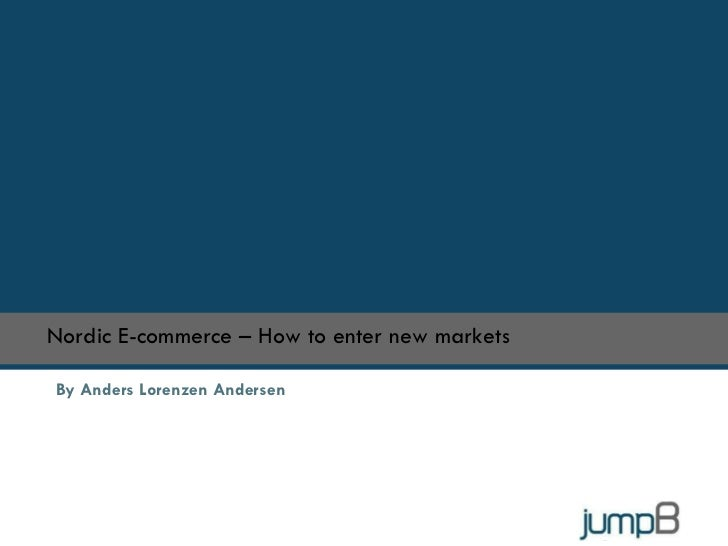 By Anders Lorenzen Andersen Nordic E-commerce – How to enter new markets