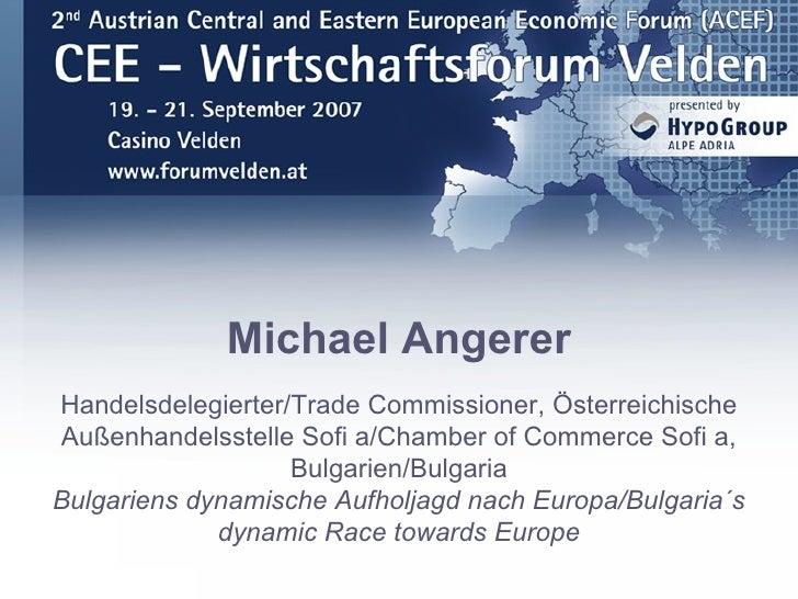Michael Angerer Handelsdelegierter/Trade Commissioner, Österreichische Außenhandelsstelle Sofi a/Chamber of Commerce Sofi ...