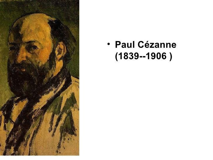 • Paul Cézanne   (1839--1906 )