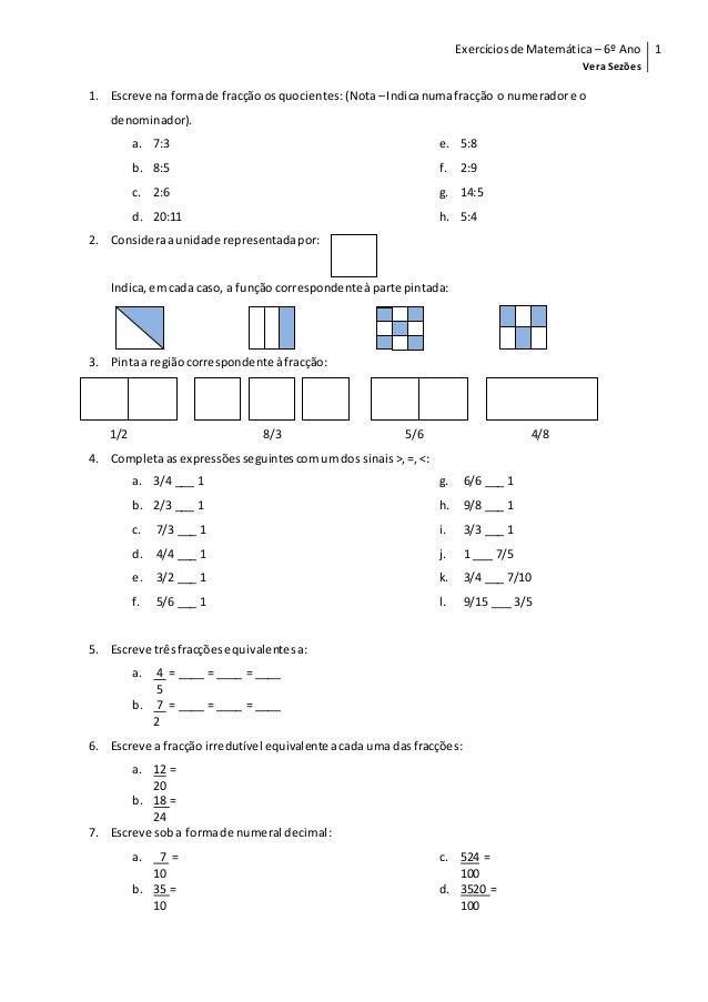 Exercíciosde Matemática – 6º Ano Vera Sezões 1 1. Escreve na formade fracção osquocientes:(Nota –Indicanumafracção o numer...
