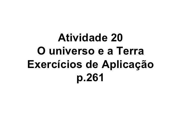 Atividade 20 O universo e a Terra Exercícios de Aplicação p.261