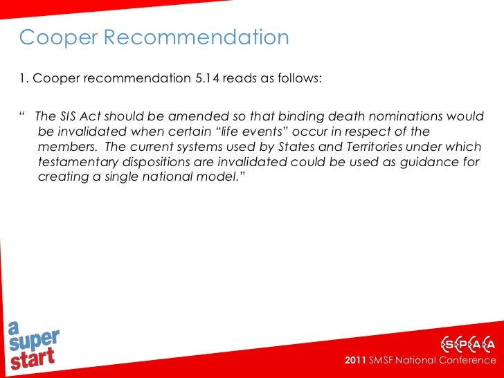 "Cooper Recommendation<br />1. Cooper recommendation 5.14 reads as follows:<br />""   The SIS Act should be amended so that ..."