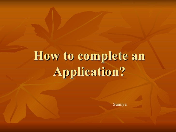 How to complete an Application? Sumiya