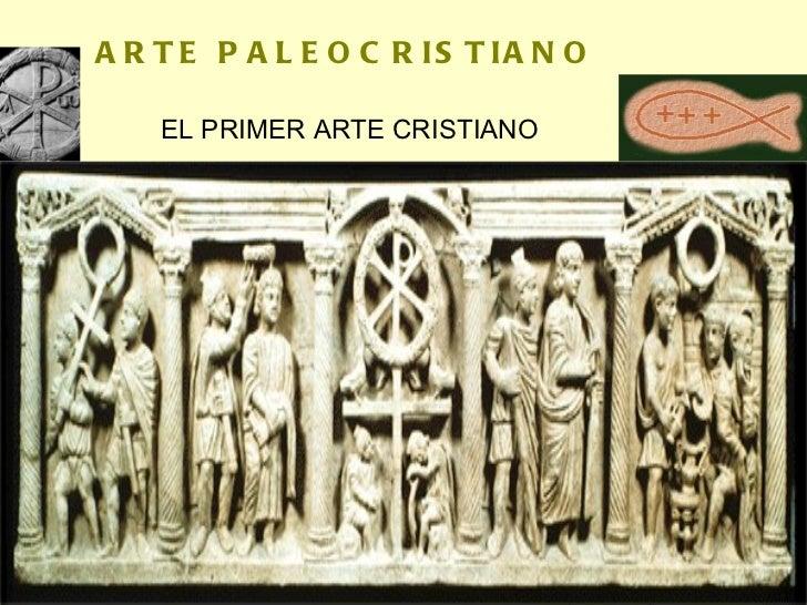 ARTE PALEOCRISTIANO EL PRIMER ARTE CRISTIANO