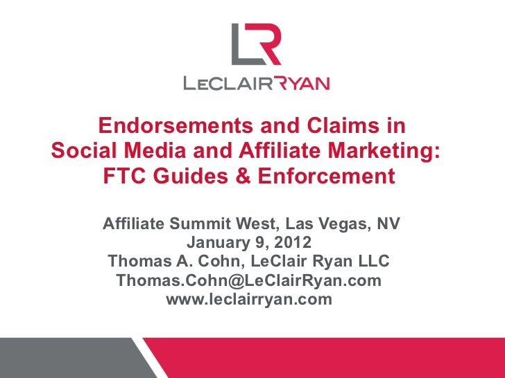 Endorsements and Claims in Social Media and Affiliate Marketing:  FTC Guides & Enforcement Affiliate Summit West, Las Ve...