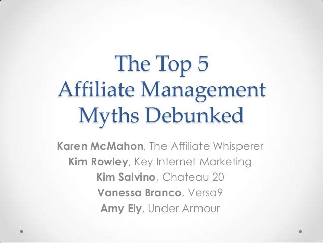The Top 5 Affiliate Management Myths Debunked Karen McMahon, The Affiliate Whisperer Kim Rowley, Key Internet Marketing Ki...