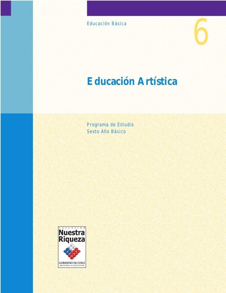 6Educación BásicaEducación ArtísticaPrograma de EstudioSexto Año Básico