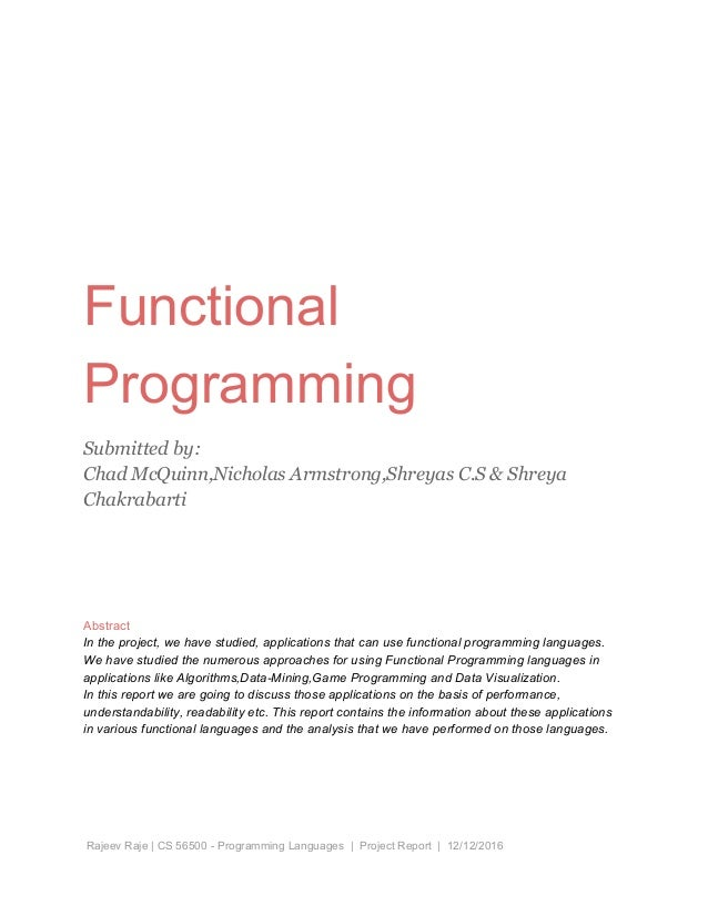 functional programming thesis The increasing use of functional programming languages in the software industry has lead to better productivity therefore if 3d games can be developed using functional lanaguges then this presents a huge incentive for commerical developers to make use of functional languages for their games the thesis will be concerned with extending the game frag [7], a game developed in a functional.