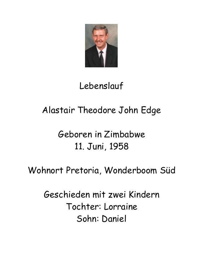Lebenslauf Alastair Theodore John Edge Geboren in Zimbabwe 11. Juni, 1958 Wohnort Pretoria, Wonderboom Süd Geschieden mit ...