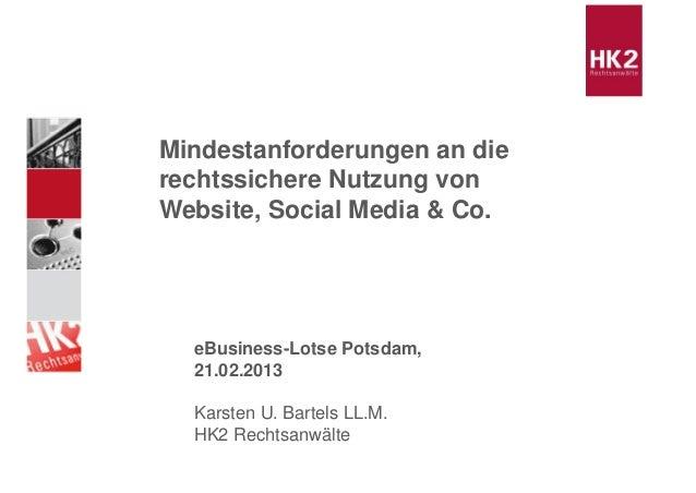 Mindestanforderungen an dierechtssichere Nutzung vonWebsite, Social Media & Co.  eBusiness-Lotse Potsdam,  21.02.2013  Kar...