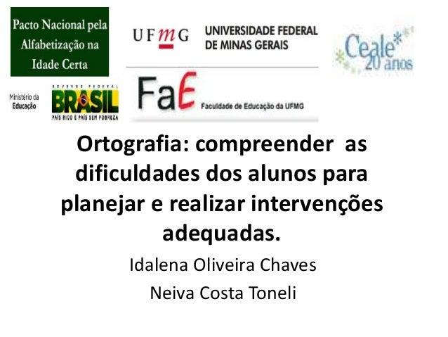 Ortografia: compreender asdificuldades dos alunos paraplanejar e realizar intervençõesadequadas.Idalena Oliveira ChavesNei...