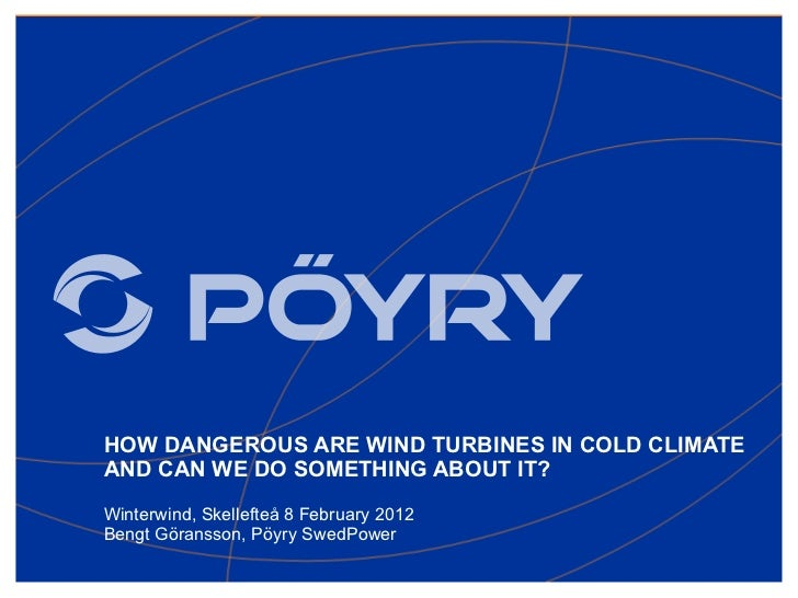 HOW DANGEROUS ARE WIND TURBINES IN COLD CLIMATEAND CAN WE DO SOMETHING ABOUT IT?Winterwind, Skellefteå 8 February 2012Beng...