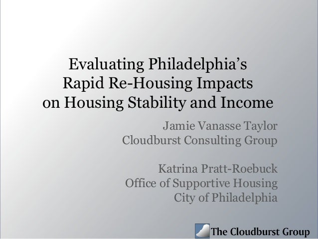 Evaluating Philadelphia's Rapid Re-Housing Impacts on Housing Stability and Income Jamie Vanasse Taylor Cloudburst Consult...