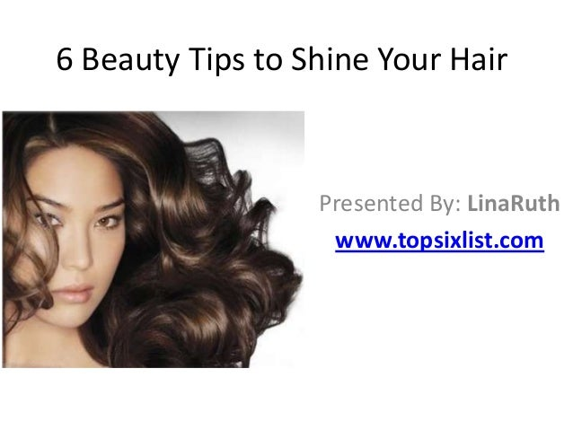 6 Beauty Tips to Shine Your Hair  Presented By: LinaRuth www.topsixlist.com
