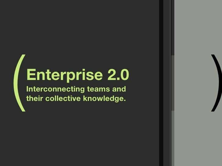 (   Enterprise 2.0     Interconnecting teams and     their collective knowledge.   )