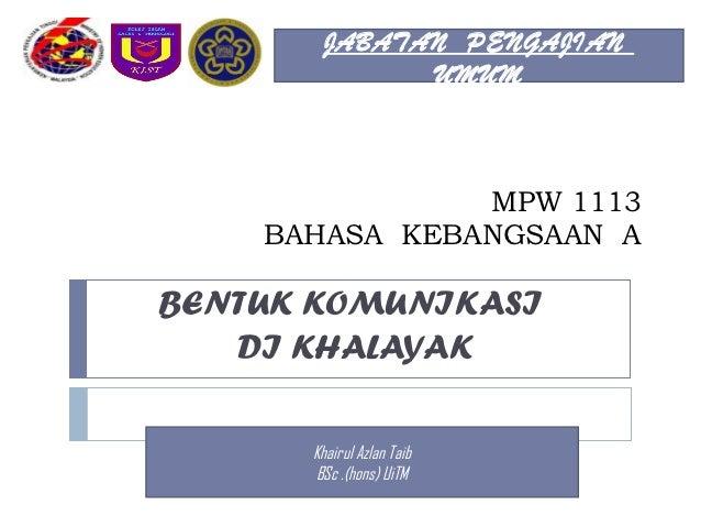 JABATAN PENGAJIAN             UMUM               MPW 1113    BAHASA KEBANGSAAN ABENTUK KOMUNIKASI   DI KHALAYAK      Khair...