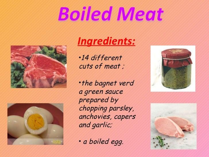 Ingredients: <ul><li>14 different cuts of meat ; </li></ul><ul><li>the bagnet verd a green sauce prepared by chopping pars...