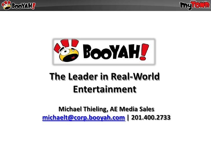 The Leader in Real-World        Entertainment      Michael Thieling, AE Media Sales michaelt@corp.booyah.com | 201.400.2733