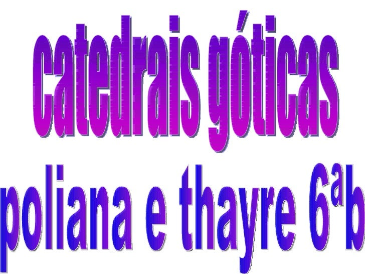 catedrais góticas poliana e thayre 6ªb