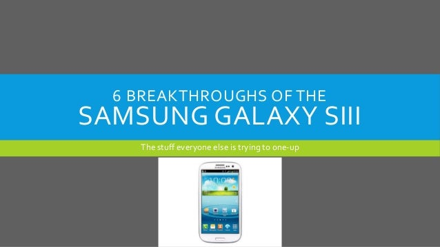 6 BREAKTHROUGHS OF THE SAMSUNG GALAXY SIII The stuff everyone else is trying to one-up