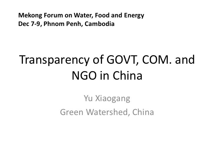 Mekong Forum on Water, Food and EnergyDec 7-9, Phnom Penh, CambodiaTransparency of GOVT, COM. and         NGO in China    ...