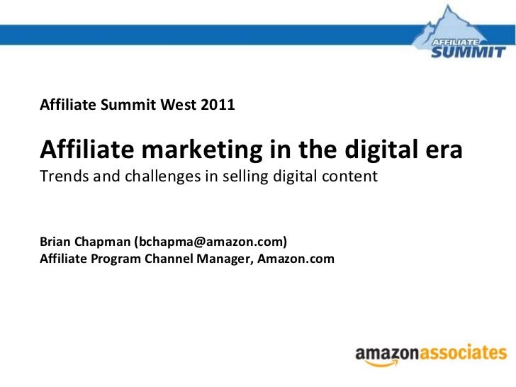 Affiliate Summit West 2011 Affiliate marketing in the digital era Trends and challenges in selling digital content Brian C...