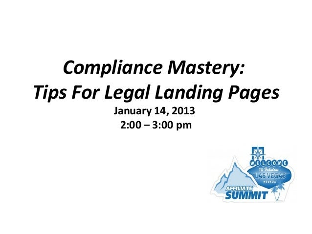 Compliance Mastery:Tips For Legal Landing Pages         January 14, 2013          2:00 – 3:00 pm