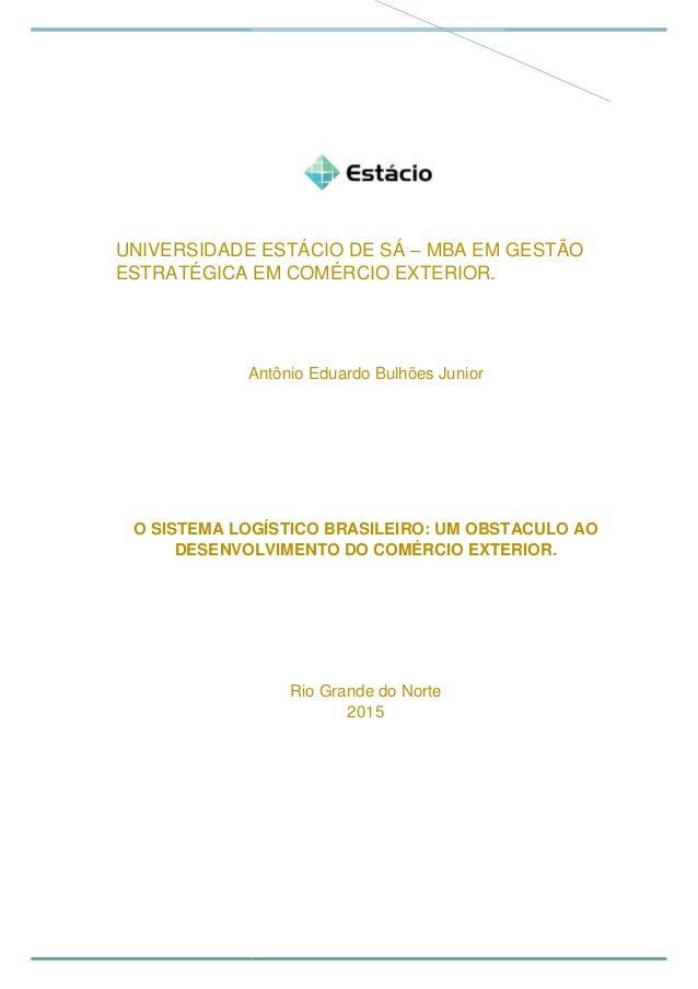 UNIVERSIDADE ESTÁCIO DE SÁ – MBA EM GESTÃO ESTRATÉGICA EM COMÉRCIO EXTERIOR. Antônio Eduardo Bulhões Junior O SISTEMA LOGÍ...