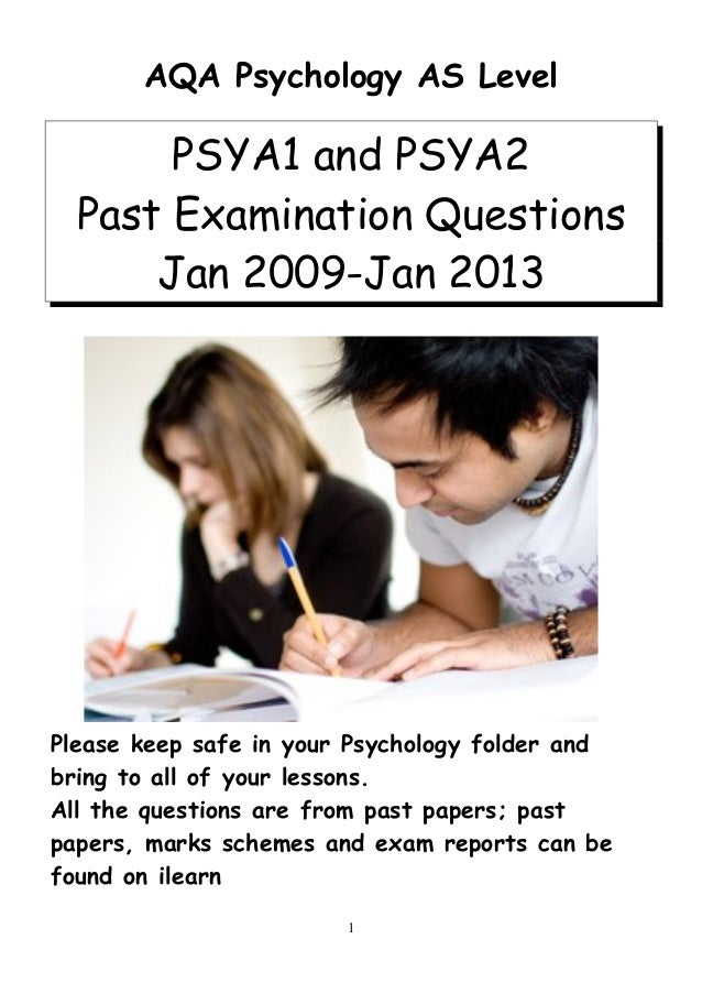 AQA Psychology AS Level PSYA1 and PSYA2 Past Examination Questions Jan 2009-Jan 2013 Please keep safe in your Psychology f...
