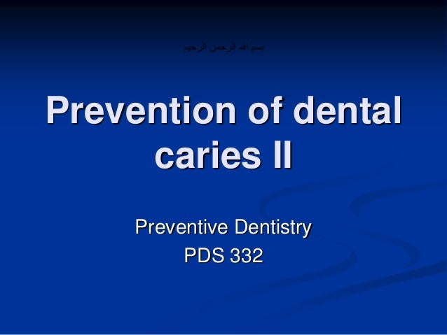 Prevention of dental caries II Preventive Dentistry PDS 332