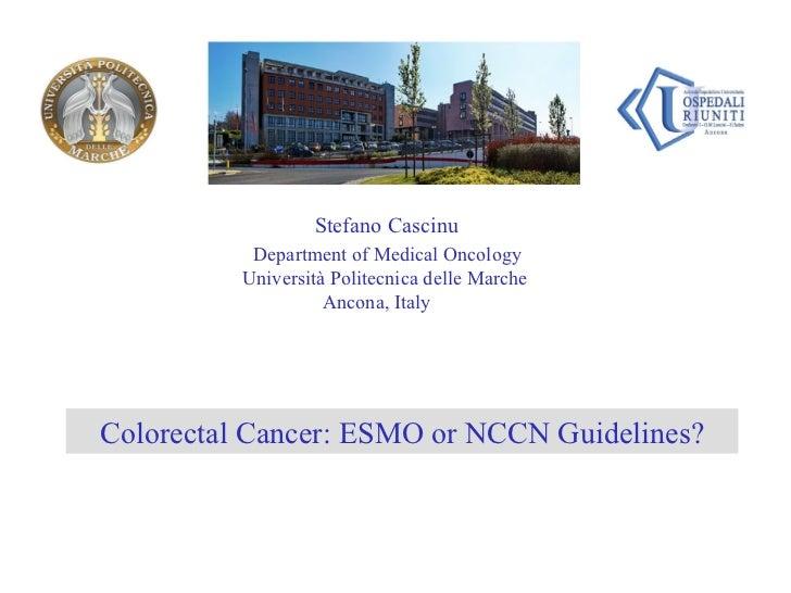 Stefano Cascinu  Department of Medical Oncology Università Politecnica delle Marche  Ancona, Italy Colorectal Cancer: ESMO...