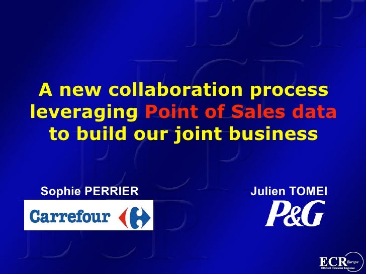 A new collaboration process leveraging Point of Sales data   to build our joint business    Sophie PERRIER      Julien TOM...