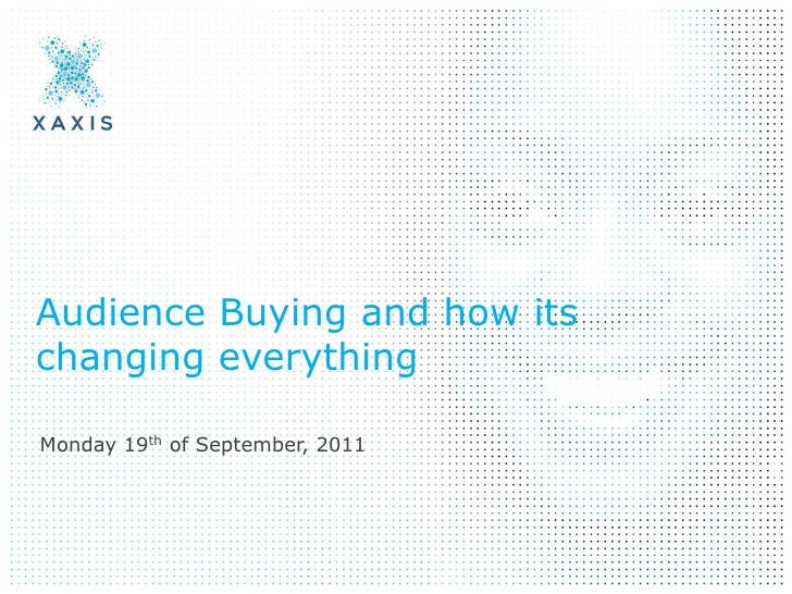 Audience Buying and how its changing everything<br />Monday 19th of September, 2011<br />