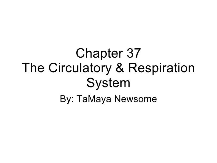 Chapter 37 The Circulatory & Respiration System By: TaMaya Newsome