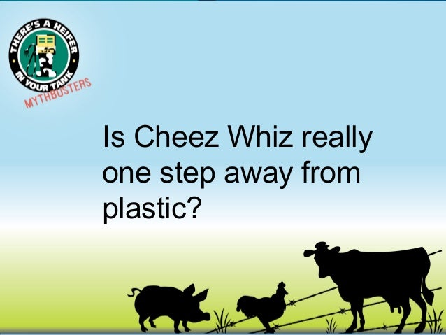 Is Cheez Whiz really one molecule away from plastic?