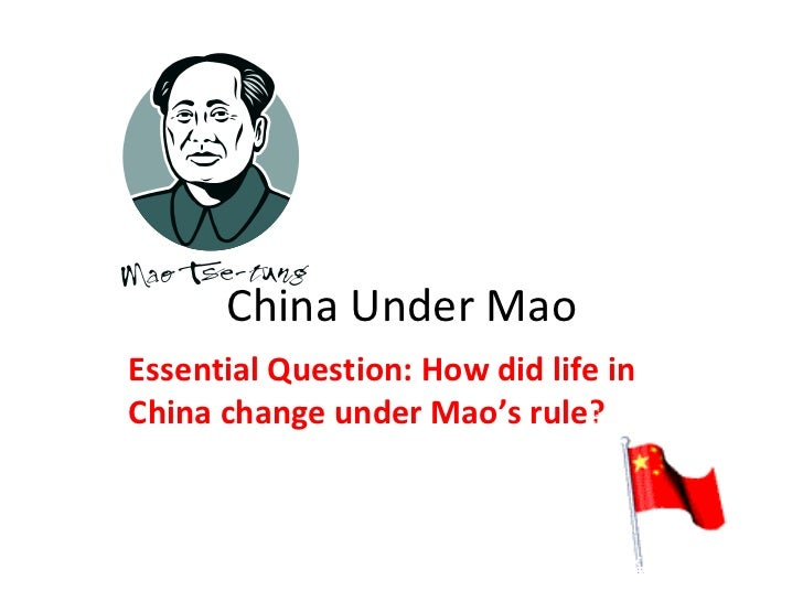 China Under Mao Essential Question: How did life in China change under Mao's rule?