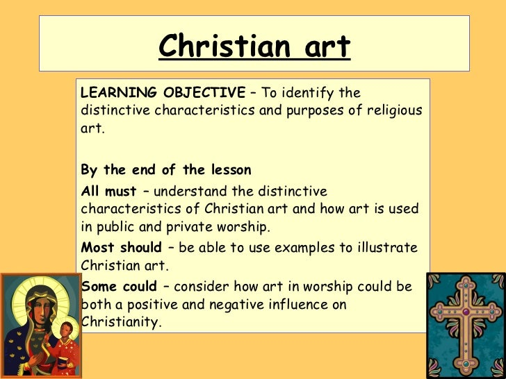 Christian art LEARNING OBJECTIVE  – To identify the distinctive characteristics and purposes of religious art. By the end ...