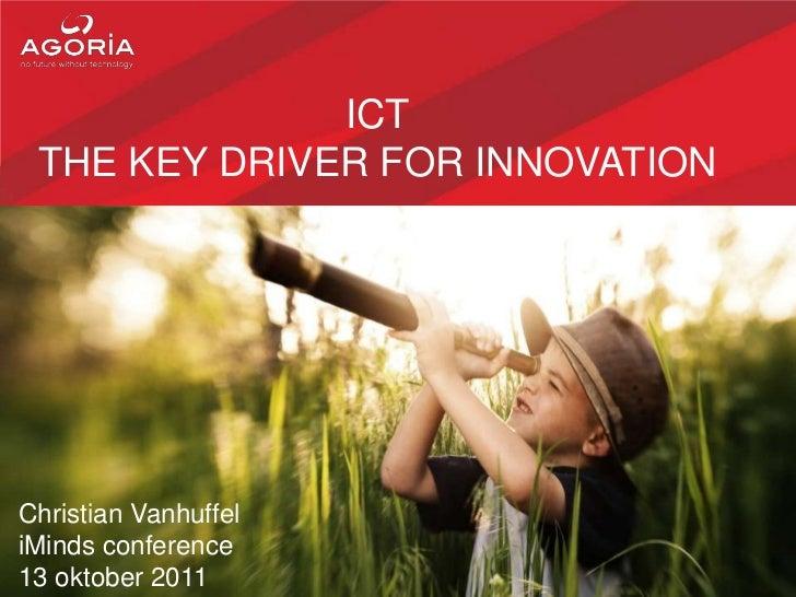 ICTthe keydriverforinnovation<br />Christian Vanhuffel<br />iMinds conference<br />13 oktober 2011<br />