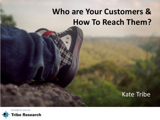 Who are Your Customers &How To Reach Them?Kate Tribe