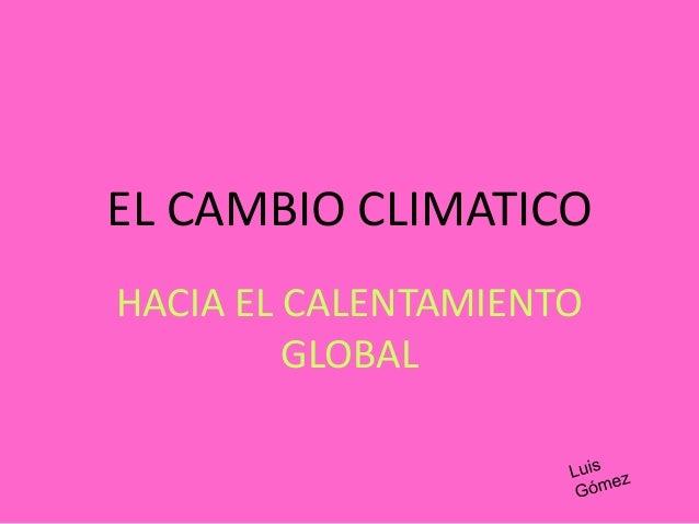 EL CAMBIO CLIMATICOHACIA EL CALENTAMIENTO         GLOBAL