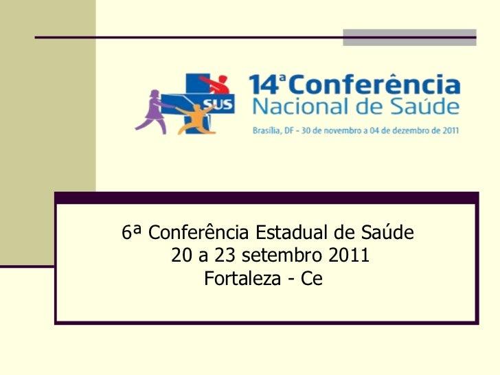 6ª Conferência Estadual de Saúde  20 a 23 setembro 2011 Fortaleza - Ce