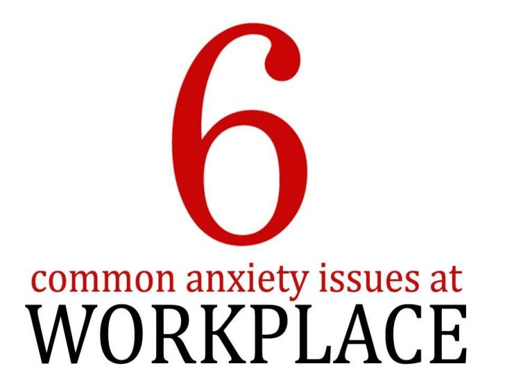 6 common anxiety issues at workplace