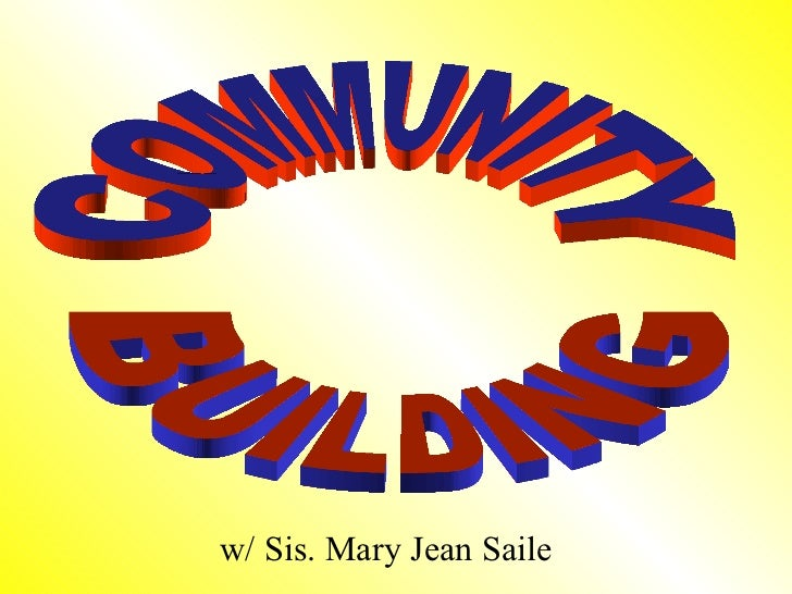 w/ Sis. Mary Jean Saile COMMUNITY BUILDING